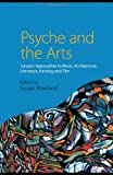 Psyche and the Arts : Jungian Approaches to Music, Architecture, Literature, Painting and Film, , 0415438365