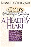 A Healthy Heart, Reginald B. Cherry, 0764228145