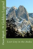 img - for Golden Legend: Lost City in the Andes by Mr Oscar Luis Rigiroli (2014-12-30) book / textbook / text book