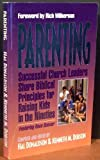 Parenting : Successful Church Leaders Share Biblical Principles for Raising Kids in the Nineties, Donaldson, Hal and Dobson, Kenneth M., 1880689022