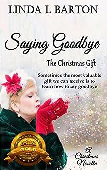 Saying Goodbye: The Christmas Gift by [Barton, Linda L]