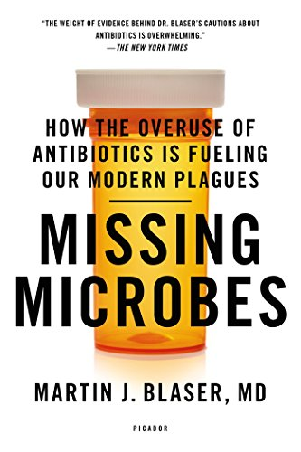 Missing Microbes: How the Overuse of Antibiotics Is Fueling Our Modern Plagues ()