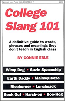 College Slang: A Definitive Guide to Words, Phrases and Meanings They Dont Teach in English Class
