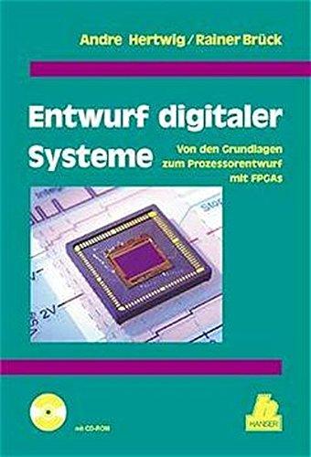 Entwurf digitaler Systeme: Von den Grundlagen zum Prozessorentwurf mit FPGAs