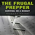 The Frugal Prepper: Survival on a Budget Audiobook by Robert Paine Narrated by Don Baarns