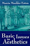Basic Issues in Aesthetics, Eaton, Marcia M., 157766034X
