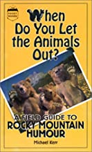 When Do You Let the Animals Out?: A Field Guide to Rocky Mountain Humour