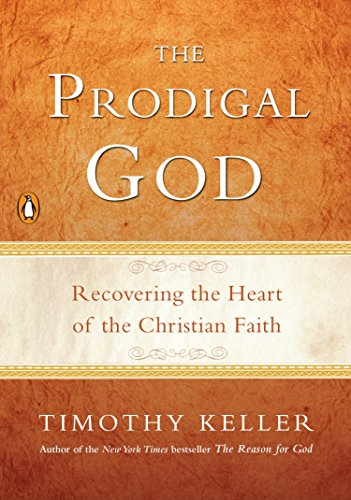 The Prodigal God: Recovering the Heart of the Christian Faith cover