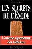Les Secrets de l'Exode : l'origine égyptienne des Hébreux
