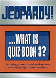 Jeopardy!...What Is Quiz Book 3?: Featuring Answers and Questions from the Greatest Quiz Show in History