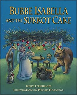Bubbe isabella and the sukkot cake kelly terwilliger phyllis bubbe isabella and the sukkot cake kelly terwilliger phyllis hornung 9781580131872 amazon books fandeluxe Document