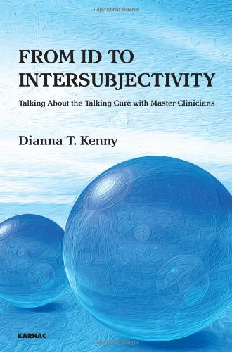 Book: From Id to Intersubjectivity - Talking about the Talking Cure with Master Clinicians by Dianna T. Kenny