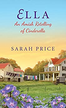 Ella: An Amish Retelling of Cinderella (An Amish Fairytale) by [Price, Sarah]