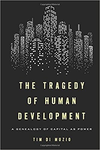 The Tragedy of Human Development: A Genealogy of Capital as Power