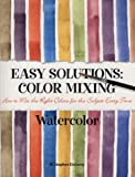 Easy Solutions Color Mixing Watercolor, M. Stephen Doherty, 1564964175