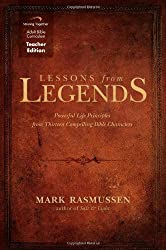 Lessons from Legends: Powerful Life Principles from Thirteen Compelling Bible Characters