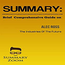 Summary : Brief Comprehensive Guide on: Alec Ross