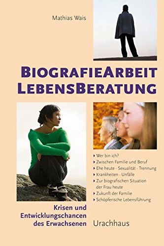 Biographiearbeit Lebensberatung: Krisen und Entwicklungschancen des Erwachsenen