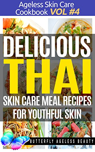 Delicious Thai Cook Book Skin Care Recipes For Youthful Skin: The Thai Cookbook Anti Aging Diet (The Ageless Skin Care Cookbook Volume 4) by Butterfly Ageless Beauty - Christopher Sewell