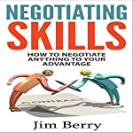 Negotiating Skills: How to Negotiate Anything to Your Advantage | Jim Berry