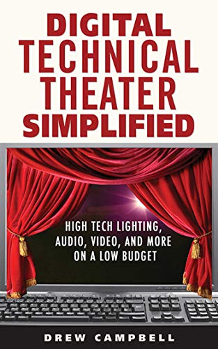 (Digital Technical Theater Simplified: High Tech Lighting, Audio, Video and More on a Low)