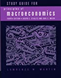 Study Guide for Principles of Macroeconomics, Martin, Lawrence and Stiglitz, Joseph E., 0393928276