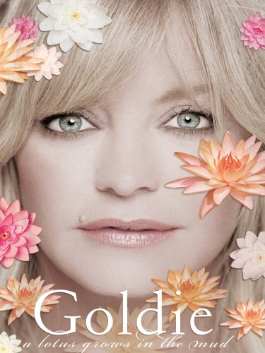 A Lotus Grows In The Mud by Goldie Hawn with Wendy Holden