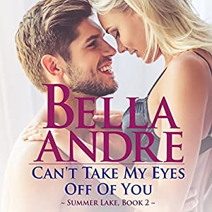 Can't Take My Eyes off of You: New York Sullivans Spinoff: Summer Lake, Book 2 Audiobook by Bella Andre Narrated by Eva Kaminsky
