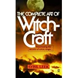 The Complete Art of Witchcraft: Penetrating the Secrets of White Magic by Sybil Leek (1973-03-01)