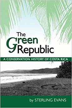The Green Republic: A Conservation History of Costa Rica by Sterling Evans (1999-01-01)