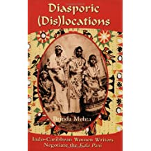 Diasporic Dis(locations): Indo-Caribbean Women Writers Negotiate the Kala Pani