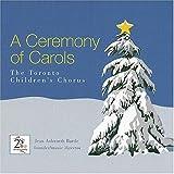 TORONTO CHILDRENS C - A CEREMONY OF CAROLS
