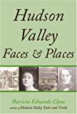 Hudson Valley Faces and Places, Patricia Edwards Clyne, 1585676624