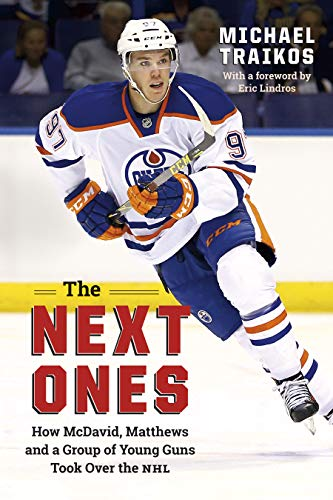 The Next Ones: How McDavid, Matthews and a Group of Young Guns Took Over the NHL por Michael Traikos,Eric Lindros