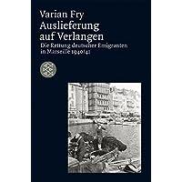 Die Zeit des Nationalsozialismus: Auslieferung auf Verlangen: Die Rettung deutscher Emigranten in Marseille 1940/41