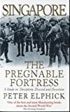 Front cover for the book Singapore: the Pregnable Fortress: A Study in Deception, Discord and Desertion by Peter Elphick