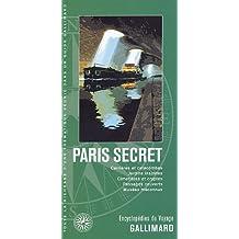 PARIS SECRET : CARRIÈRES ET CATACOMBES JARDINS INSOLITES CIMETIÈRES ET CRYPTES PASSAGES COUVERTS...