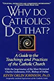 Why Do Catholics Do That?: A Guide to the Teachings