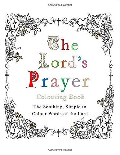 The Lord's Prayer Colouring Book: The Soothing, Simple to Colour Words of the Lord
