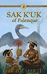 The Controversial Mayan Queen: Sak K'uk of Palenque (The Mists of Palenque Book 2)
