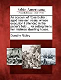 An Account of Rose Butler, Dorothy Ripley, 127564032X
