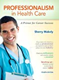 img - for Professionalism in Health Care: A Primer for Career Success (4th Edition) book / textbook / text book