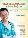 Professionalism in Health Care 9780132840101