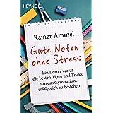 Gute Noten ohne Stress: Ein Lehrer verrät die besten Tipps und Tricks, um das Gymnasium erfolgreich zu bestehen (German Edition)