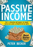 Passive Income: 3 Proven Methods to make $300-$10,000 a month in 90 days (Step by Step Guide to Create Passive Income)
