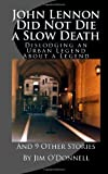 John Lennon Did Not Die a Slow Death, Jim O'Donnell, 1491253835