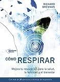 Cómo respirar: Mejora tu respiración para la salud, la felicidad y el bienestar (Spanish Edition)