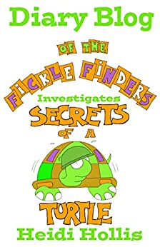 Diary Blog of the Fickle Finders: Investigates-Secrets of a Turtle (Book 2) by [Hollis, Heidi]