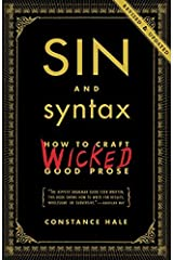Sin and Syntax: How to Craft Wicked Good Prose by Constance Hale (2013-08-13) Paperback