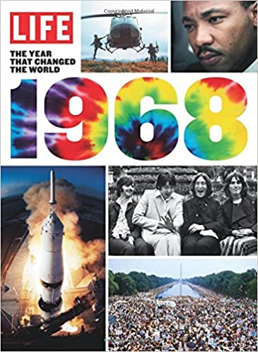 life 1968 the year that changed the world the editors of life